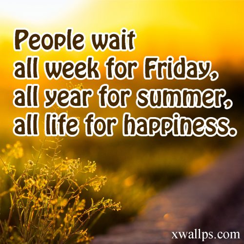 20 Best Thoughts of Friday and Inspiring Quotes 03 - People wait all week for Friday