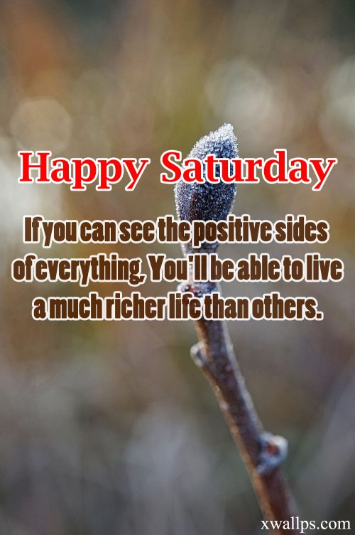 20 Best Saturday Thoughts and Short Quotes Wallpapers 04 - If you can see the positive sides