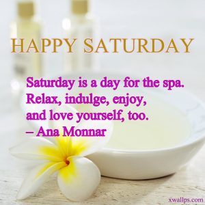 20 Best Saturday Thoughts and Short Quotes Wallpapers 05 - Saturday is a day for the spa